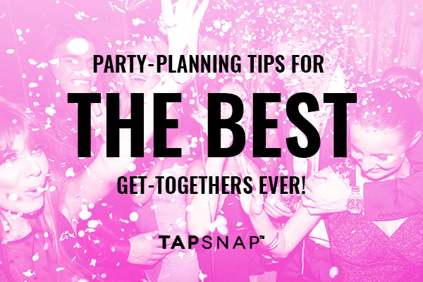 Party-Planning Tips for the Best Get-Togethers Ever!